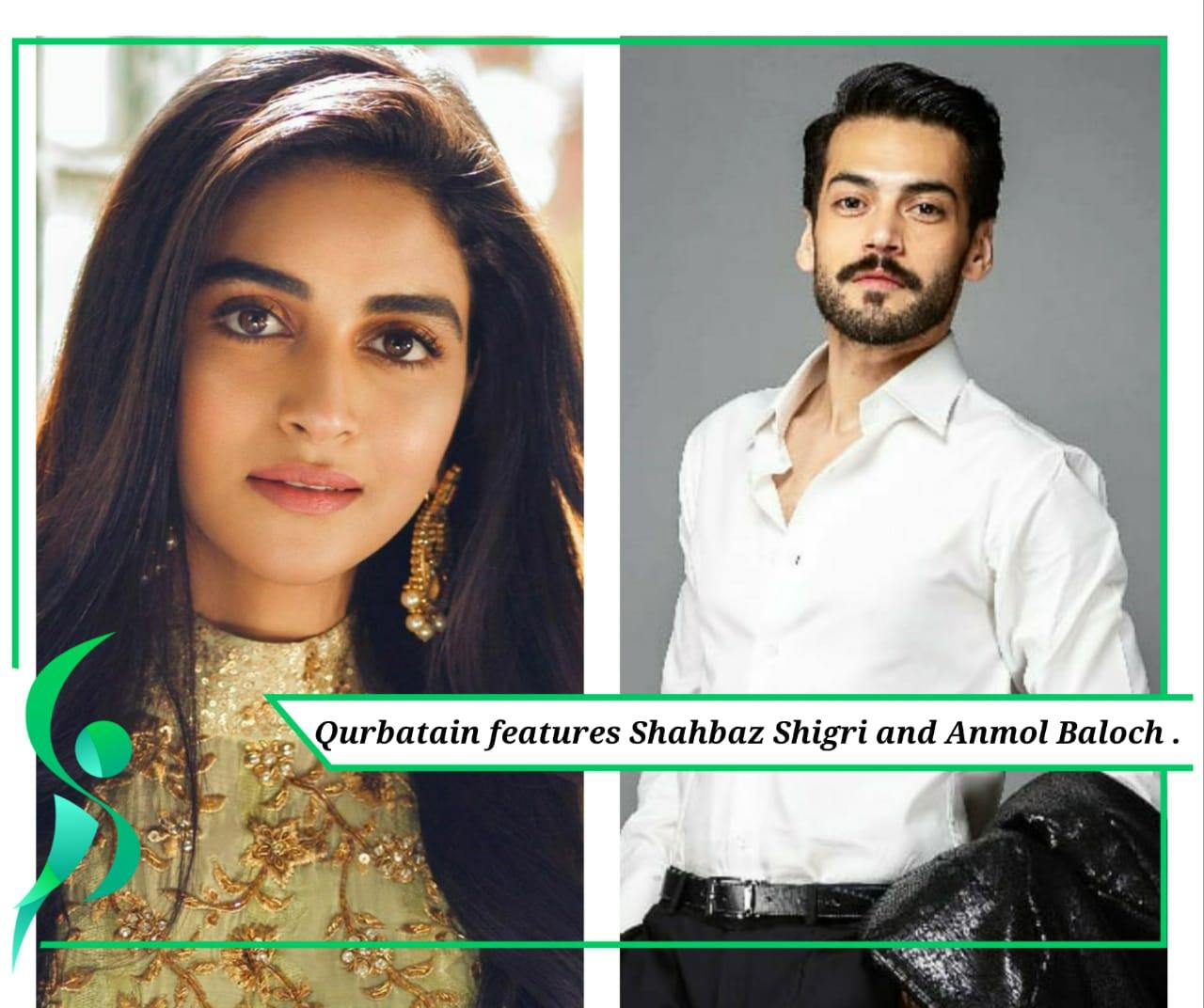 Qurbatain features Shahbaz Shigri and Anmol Baloch in lead roles.