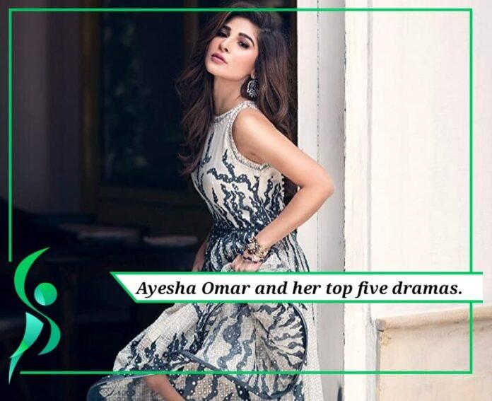 What are the top 5 dramas of Ayesha Omer?