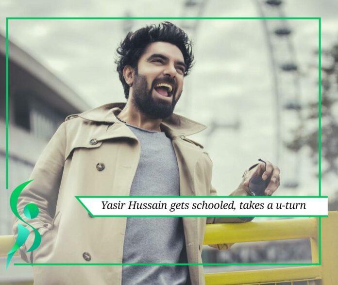 Yasir Hussain gets schooled, takes a u-turn