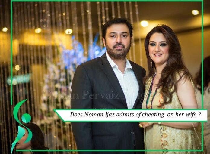 Noman Ijaz admits cheating on his wife