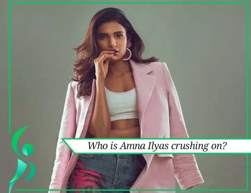 who is Amna Ilyas crushing on